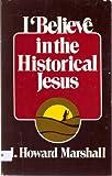 I Believe in the Historical Jesus, I. Howard Marshall, 0802816916