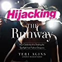 Hijacking the Runway: How Celebrities Are Stealing the Spotlight from Fashion Designers Audiobook by Terry Agins Narrated by Xe Sands