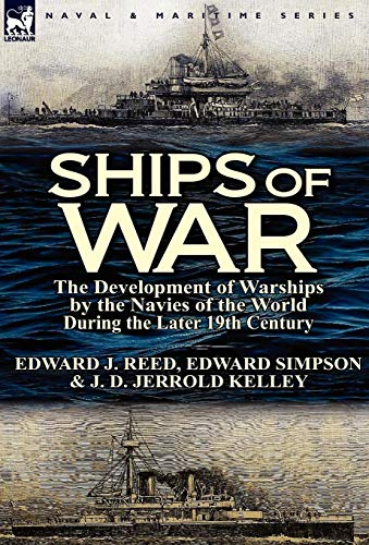 Ships of War: The Development of Warships by the Navies of the World During the Later 19th -