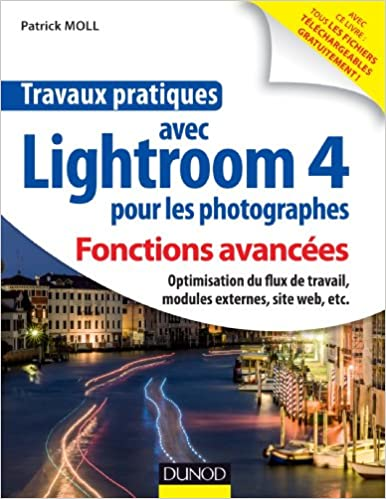 Lire un Travaux pratiques avec Lightroom 4 pour les photographes : Fonctions avancées: Optimisation du flux de travail, modules externes, site web, etc. pdf epub
