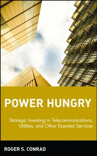 Power Hungry: Strategic Investing in Telecommunications, Utilities and Other Essential Services