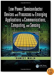 Low Power Semiconductor Devices and Processes for Emerging Applications in Communications, Computing, and Sensing (Devices, Circuits, and Systems)