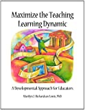 Maximize the Teaching/Learning Dynamic : A Developmental Approach for Educators, Lewis, Marilyn J. Richardson, 1936652080