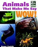 img - for Animals That Make Me Say Wow! (National Wildlife Federation): Secret Hideaways, Infrasonic Hearing, Bubble Gills, and More book / textbook / text book