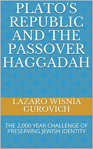Plato's Republic and the Passover Haggadah: THE 2,000 YEAR CHALLENGE OF PRESERVING JEWISH IDENTITY (English Edition)
