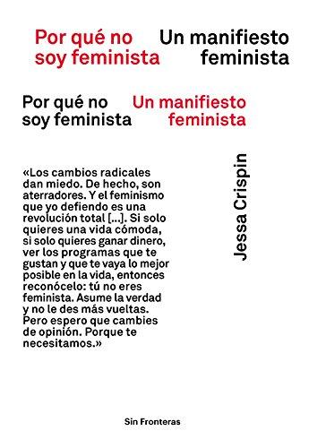 Por qué no soy feminista: Un manifiesto feminista (Sin Fronteras) (Spanish Edition) (Ser O No Ser Esa Es La Cuestion)