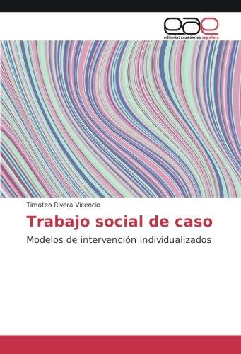 Trabajo social de caso: Modelos de intervencion individualizados (Spanish Edition) [Timoteo Rivera Vicencio] (Tapa Blanda)