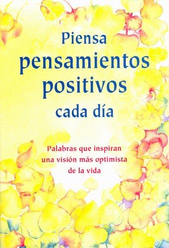 Piensa Pensamientos Positivos Cada Dia: Palabras Que Inspiran una Vision Mas Optimista de la Vida