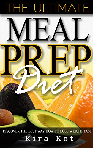 Meal Prep: The Beginner's Guide to Meal Prep and Clean Eating- The Best Crock Pot Recipes with Smart Points for Rapid Weight Loss (Low Carb Diet, Batch Cooking, Weight Loss, Healthy Cookbook) by Kira Kot