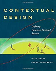 Contextual Design. Defining Customer-Centered Systems (Morgan Kaufmann Series in Interactive Technologies)