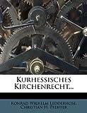 Kurhessisches Kirchenrecht..., Konrad Wilhelm Ledderhose, 1274619394