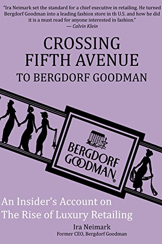 Crossing Fifth Avenue To Bergdorf Goodman: An Insider's Account On The Rise Of Luxury Retail (2nd Edition)