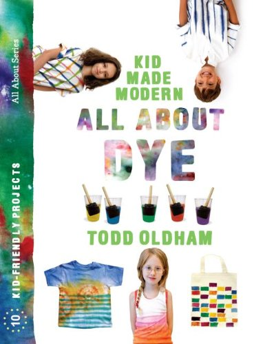 All About Dye (Kid Made Modern) by Todd Oldham
