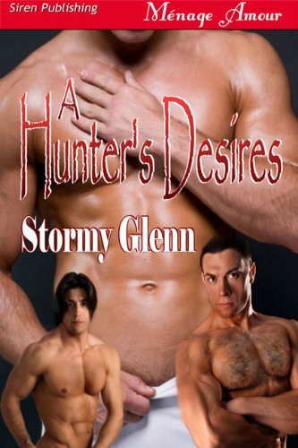 A Hunter's Desires [Tri Omega Mates 6] (Siren Publishing Menage Amour ManLove)