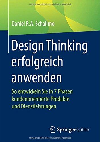 Design Thinking erfolgreich anwenden: So entwickeln Sie in 7 Phasen kundenorientierte Produkte und Dienstleistungen Taschenbuch – 17. Februar 2017 Daniel R.A. Schallmo Springer Gabler 3658125225 Business / Management