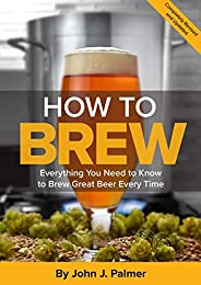 How To Brew: Everything You Need to Know to Brew Great Beer Every Time (English Edition)