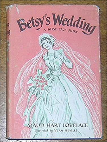 BETSY'S WEDDING: Lovelace, Maud Hart, Vera Neville: Amazon.com: Books