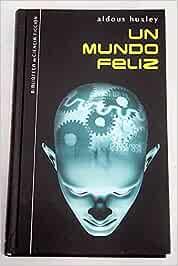 Un Mundo Feliz: Amazon.es: Huxley, Aldous: Libros