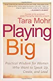 Playing Big: Practical Wisdom for Women Who Want to Speak Up Create and Lead