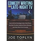 Comedy Writing for Late-Night TV: How to Write Monologue Jokes, Desk Pieces, Sketches, Parodies, Audience Pieces, Remotes, an