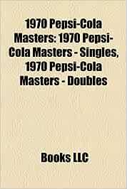 1970 Pepsi-Cola Masters: 1970 Pepsi-Cola Masters - Singles, 1970 Pepsi-Cola Masters - Doubles: Amazon.es: Books, LLC, Books, LLC: Libros en idiomas extranjeros