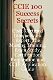 Ccie 100 Success Secrets - Cisco Certified Internetwork Expert; the Missing Training, Exam Study, Certification Preparation and Ccie Application Guide, Gerard Blokdijk, 0980497108