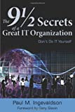 The 9 1/2 Secrets of a Great IT Organization, Paul Ingevaldson, 0615651550