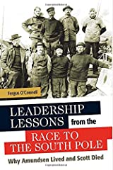 Leadership Lessons from the Race to the South Pole: Why Amundsen Lived and Scott Died Hardcover