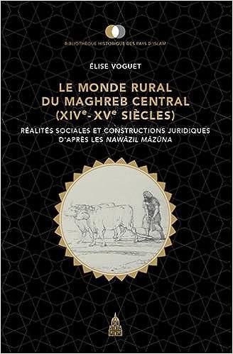 Livres gratuits Le monde rural du Maghreb central (XIVe-XVe siècles) : Réalités sociales et constructions juridiques d'après les Nawazil Mazuna pdf