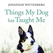 Things My Dog Has Taught Me Audiobook by Jonathan Wittenberg Narrated by Jonathan Wittenberg