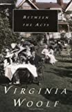 Between the Acts, Virginia Woolf, 015611870X