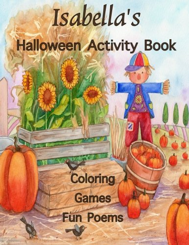 Isabella's Halloween Activity Book: Personalized Book for Isabella: Coloring, Games, Poems; Images on one side of the page: Use Markers, Gel Pens, Colored Pencils, or -
