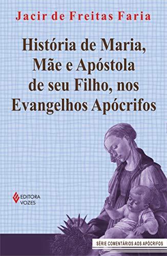 História de Maria, mãe e apóstola de seu Filho, nos evangelhos apócrifos