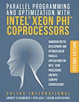 Parallel Programming and Optimization with Intel Xeon Phi Coprocessors, 2nd Edition Front Cover