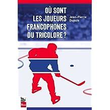 Où sont les joueurs francophones du Tricolore? (French Edition)