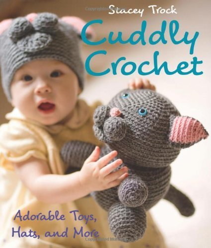 - [ Cuddly Crochet: Adorable Toys, Hats, and More [ CUDDLY CROCHET: ADORABLE TOYS, HATS, AND MORE BY Trock, Stacey ( Author ) Mar-29-2010[ CUDDLY CROCHET: ADORABLE TOYS, HATS, AND MORE [ CUDDLY CROCHET: ADORABLE TOYS, HATS, AND MORE BY TROCK, STACEY ( AUTHOR ) MAR-29-2010 ] By Trock, Stacey ( Author )Mar-29-2010 Paperback
