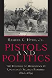 img - for Pistols and Politics: The Dilemma of Democracy in Louisiana's Florida Parishes, 1810--1899 book / textbook / text book
