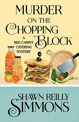 Murder on the Chopping Block (A Red Carpet Catering Mystery Book 7) by [Simmons, Shawn Reilly]