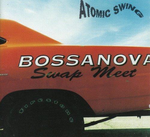 Bossanova Swap Meet (Atomic Swing)