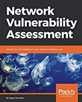 Network Vulnerability Assessment: Identify security loopholes in your network's infrastructure Front Cover