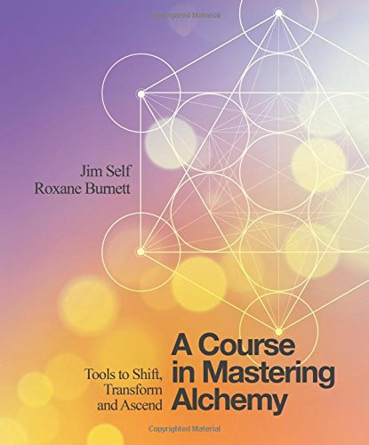 A Course In Mastering Alchemy  Tools To Shift  Transform And Ascend