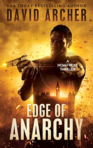 Edge of Anarchy - An Action Thriller Novel (A Noah Wolf Novel, Thriller, Action, Mystery Book 11) cover