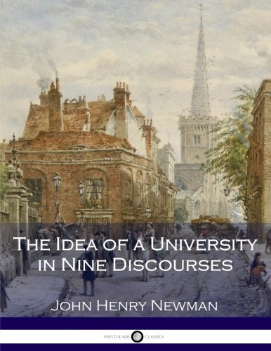 The Idea of a University in Nine Discourses (John Henry Newman The Idea Of A University)
