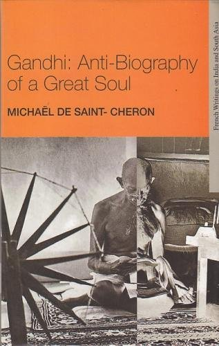 Gandhi: Anti-Biography of a Great Soul (French Writings on India and South Asia) image