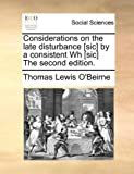 Considerations on the Late Disturbance [Sic] by a Consistent Wh [Sic] The, Thomas Lewis O'Beirne, 117070767X