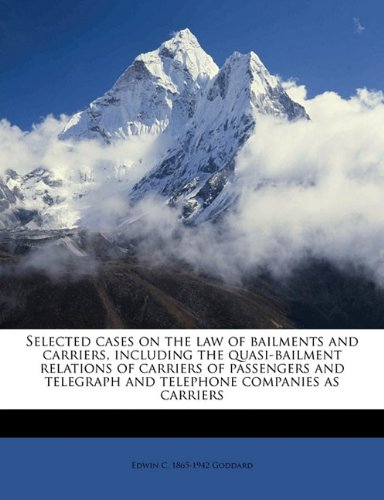 Selected cases on the law of bailments and carriers, including the quasi-bailment relations of carriers of passengers and telegraph and telephone companies as carriers ebook