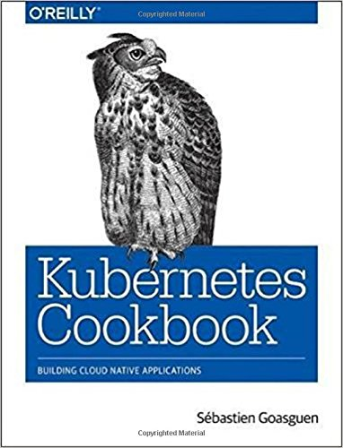 Kubernetes Cookbook: Building Cloud Native Applications [Sebastien Goasguen - Michael Hausenblas] (Tapa Blanda)