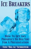 Ice Breakers! How To Get Any Prospect To Beg You For A Presentation (MLM & Network Marketing Book 1)
