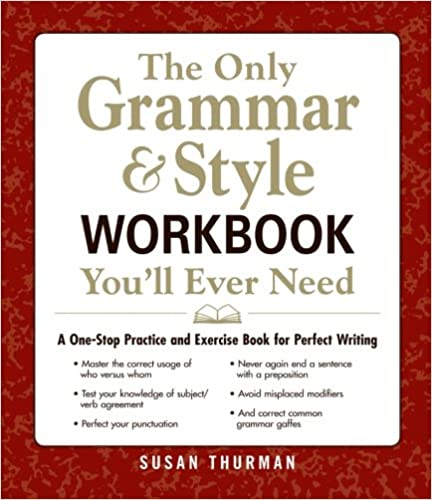 Book The Only Grammar and Style Workbook You'll Ever Need: A One-Stop Practice and Exercise Book for Perfect Writing