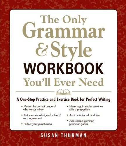 - The Only Grammar & Style Workbook You'll Ever Need: A One-Stop Practice and Exercise Book for Perfect Writing
